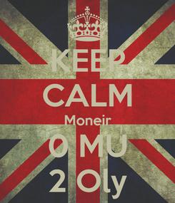 Poster: KEEP CALM Moneir 0 MU 2 Oly