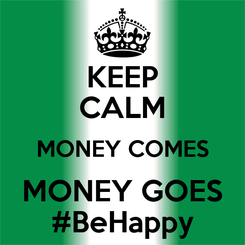 Poster: KEEP CALM MONEY COMES MONEY GOES #BeHappy