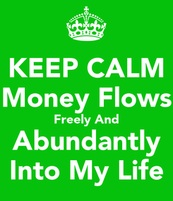 Poster: KEEP CALM Money Flows Freely And Abundantly Into My Life