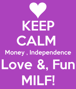 Poster: KEEP CALM  Money , Independence Love &, Fun MILF!