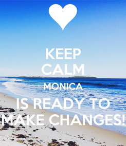 Poster: KEEP CALM MONICA IS READY TO MAKE CHANGES!