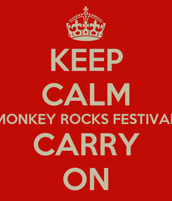 Poster: KEEP CALM MONKEY ROCKS FESTIVAL CARRY ON