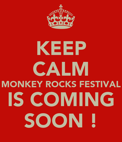 Poster: KEEP CALM MONKEY ROCKS FESTIVAL IS COMING SOON !
