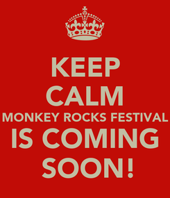 Poster: KEEP CALM MONKEY ROCKS FESTIVAL IS COMING  SOON!