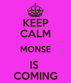 Poster: KEEP CALM MONSE IS  COMING