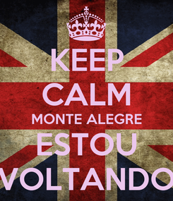 Poster: KEEP CALM MONTE ALEGRE ESTOU VOLTANDO