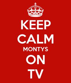 Poster: KEEP CALM MONTYS ON TV