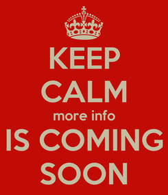 Poster: KEEP CALM more info IS COMING SOON