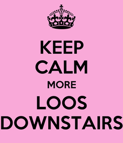 Poster: KEEP CALM MORE LOOS DOWNSTAIRS