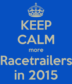 Poster: KEEP CALM more Racetrailers in 2015