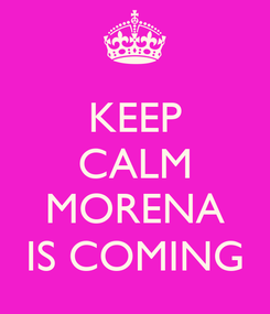 Poster: KEEP CALM  MORENA IS COMING