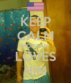 Poster: KEEP CALM MORGAN  LOVES HIM