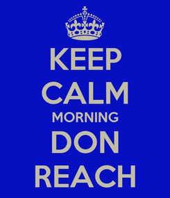 Poster: KEEP CALM MORNING DON REACH