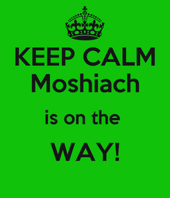Poster: KEEP CALM Moshiach is on the  WAY!