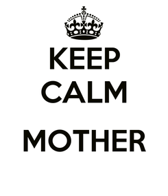 Poster: KEEP CALM  MOTHER