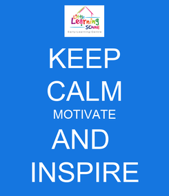Poster: KEEP CALM MOTIVATE AND  INSPIRE