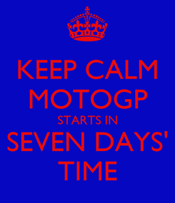 Poster: KEEP CALM MOTOGP STARTS IN SEVEN DAYS' TIME