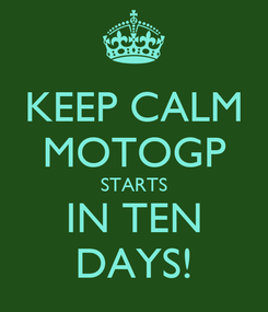 Poster: KEEP CALM MOTOGP STARTS IN TEN DAYS!