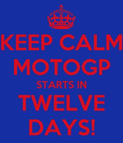 Poster: KEEP CALM MOTOGP STARTS IN TWELVE DAYS!