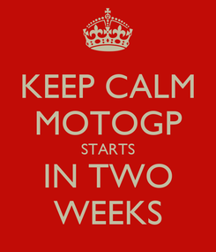 Poster: KEEP CALM MOTOGP STARTS IN TWO WEEKS