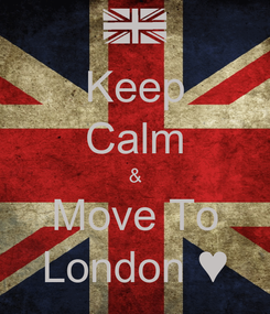 Poster: Keep Calm & Move To London ♥