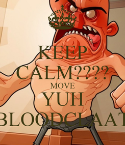 Poster: KEEP CALM???? MOVE YUH BLOODCLAAT