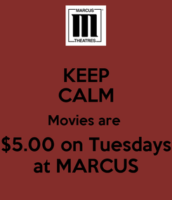 Poster: KEEP CALM Movies are  $5.00 on Tuesdays at MARCUS