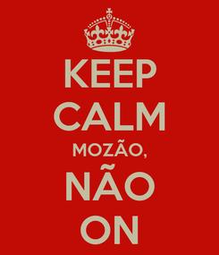 Poster: KEEP CALM MOZÃO, NÃO ON