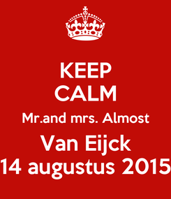 Poster: KEEP CALM Mr.and mrs. Almost Van Eijck 14 augustus 2015