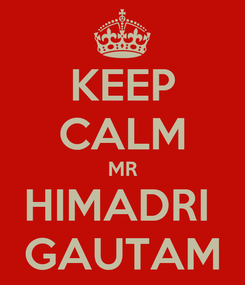 Poster: KEEP CALM MR HIMADRI  GAUTAM