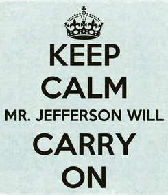 Poster: KEEP CALM MR. JEFFERSON WILL CARRY ON