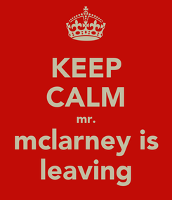 Poster: KEEP CALM mr. mclarney is leaving