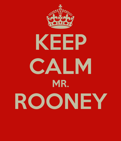 Poster: KEEP CALM MR. ROONEY