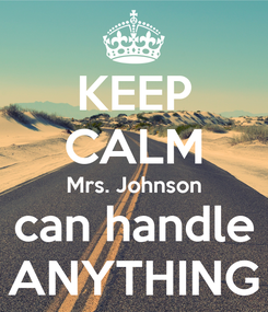 Poster: KEEP CALM Mrs. Johnson can handle ANYTHING
