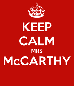 Poster: KEEP CALM MRS McCARTHY