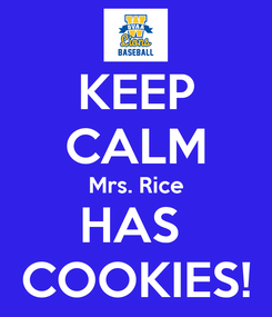 Poster: KEEP CALM Mrs. Rice HAS  COOKIES!