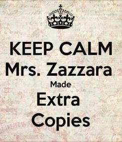 Poster: KEEP CALM Mrs. Zazzara  Made Extra  Copies