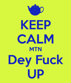 Poster: KEEP CALM MTN Dey Fuck UP