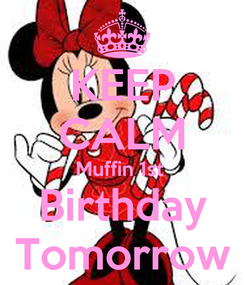 Poster: KEEP CALM Muffin 1st  Birthday Tomorrow