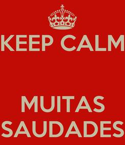 Poster: KEEP CALM   MUITAS SAUDADES