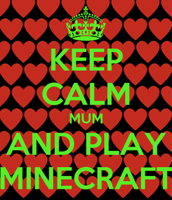 Poster: KEEP CALM MUM AND PLAY MINECRAFT
