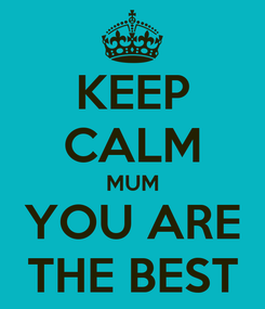 Poster: KEEP CALM MUM YOU ARE THE BEST