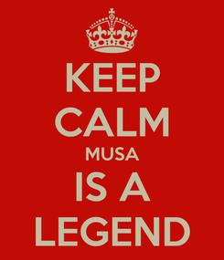 Poster: KEEP CALM MUSA IS A LEGEND