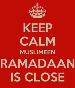 Poster: KEEP CALM MUSLIMEEN RAMADAAN IS CLOSE