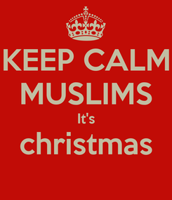 Poster: KEEP CALM MUSLIMS It's christmas