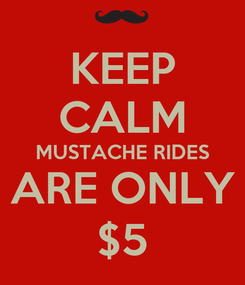 Poster: KEEP CALM MUSTACHE RIDES ARE ONLY $5