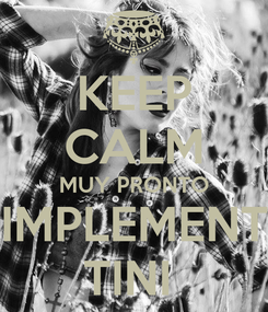 Poster: KEEP CALM MUY PRONTO SIMPLEMENTE TINI