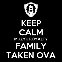 Poster: KEEP CALM MUZYK ROYALTY   FAMILY   TAKEN OVA