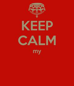 Poster: KEEP CALM my
