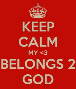 Poster: KEEP CALM MY <3 BELONGS 2 GOD